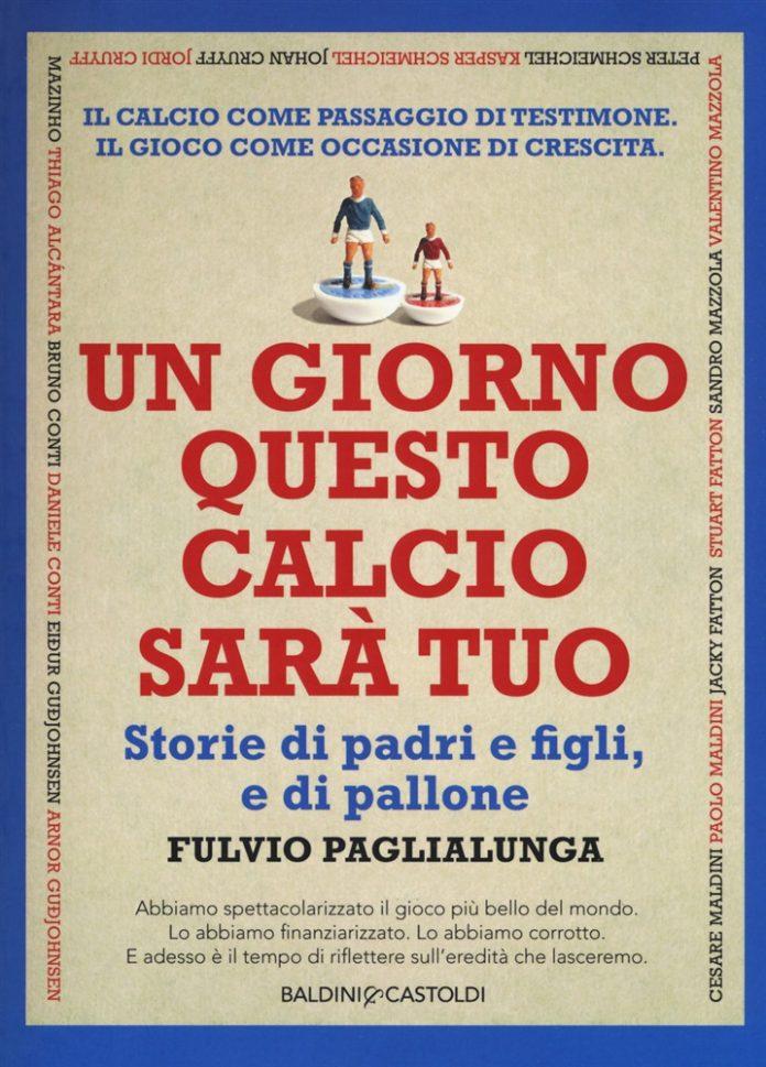 """A Potenza la presentazione del libro di Fulvio Paglialunga """"Un giorno questo calcio sarà tuo. Storie di padri e figli, e di pallone"""""""