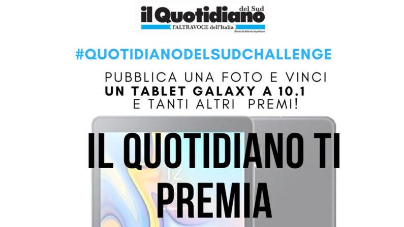 Torna la #quotidianodelsudchallenge,il Quotidiano del Sud ti premia: Pubblica una foto e vinci un tablet